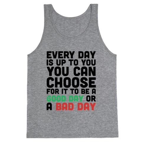 Every Day Is Up To You Tank Top
