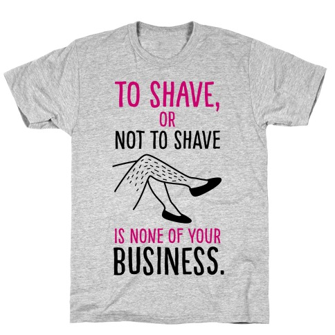 To Shave or Not To Shave T-Shirt