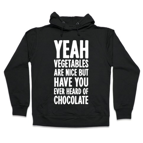 Yeah Vegetables Are Nice But Have You Ever Heard of Chocolate Hooded Sweatshirt