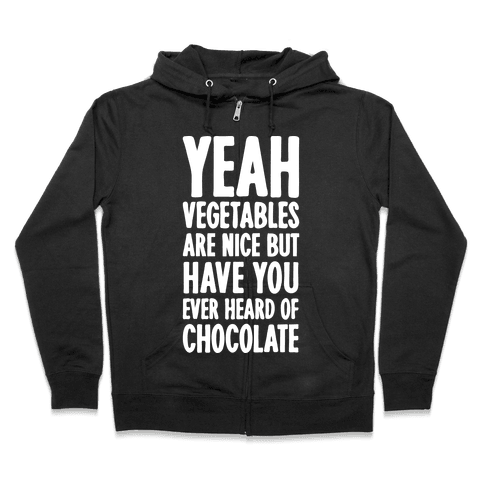 Yeah Vegetables Are Nice But Have You Ever Heard of Chocolate Zip Hoodie