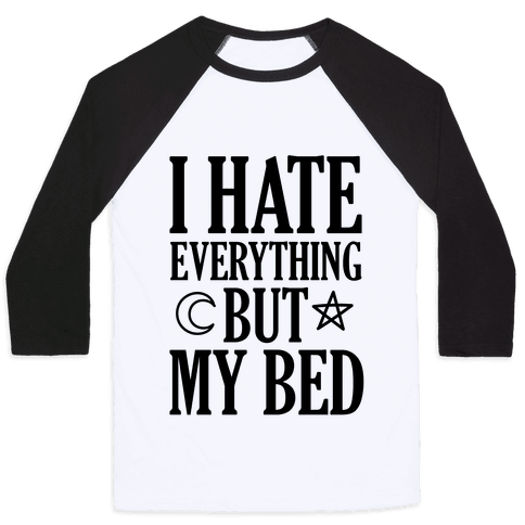 I Hate Everything But My Bed Baseball Tee