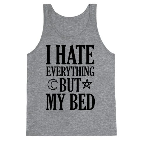 I Hate Everything But My Bed Tank Top