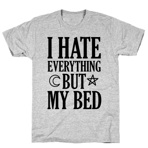 I Hate Everything But My Bed Mens T-Shirt