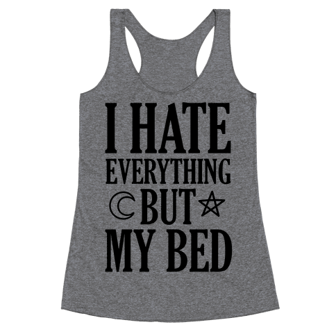 I Hate Everything But My Bed Racerback Tank Top