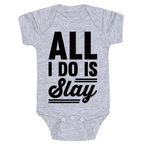 All I Do Is Slay Baby Onesy