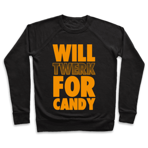 Will Twerk for Candy Pullover