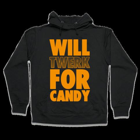 Will Twerk for Candy Hooded Sweatshirt