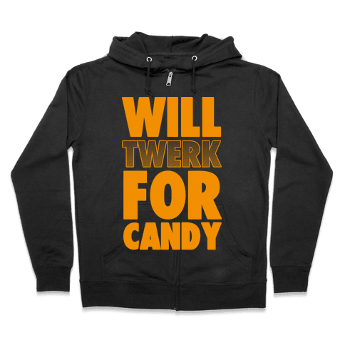 Will Twerk for Candy Zip Hoodie