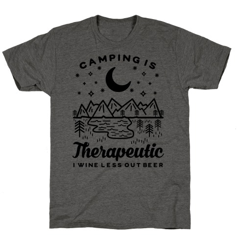Camping is Therapeutic I Wine Less Out Beer T-Shirt