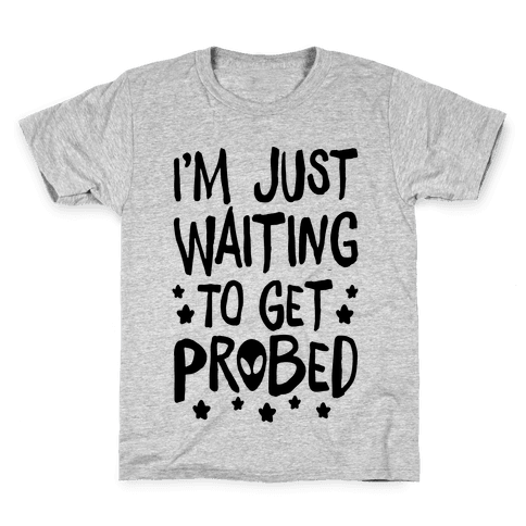 I'm Just Waiting To Get Probed Kids T-Shirt