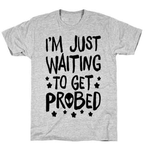 I'm Just Waiting To Get Probed T-Shirt