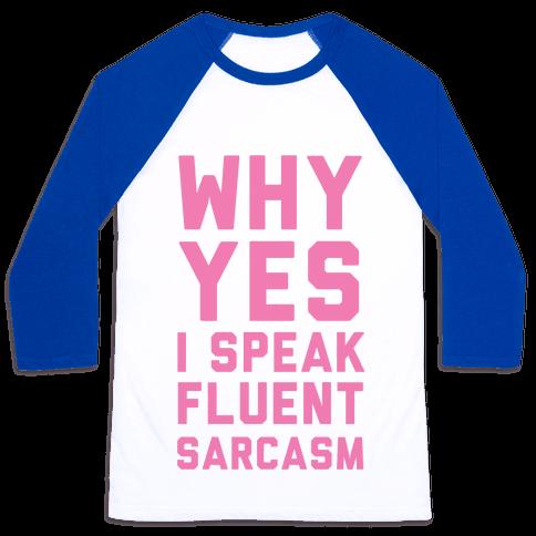Why Yes I Speak Fluent Sarcasm Baseball Tee