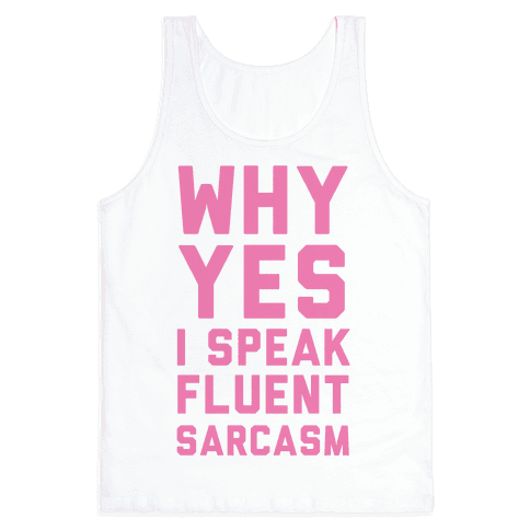 Why Yes I Speak Fluent Sarcasm Tank Top