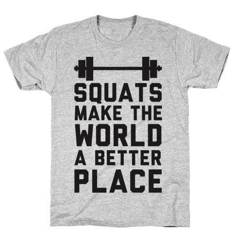Squats Make The World A Better Place Mens T-Shirt