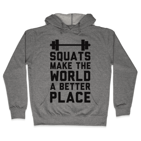 Squats Make The World A Better Place Hooded Sweatshirt