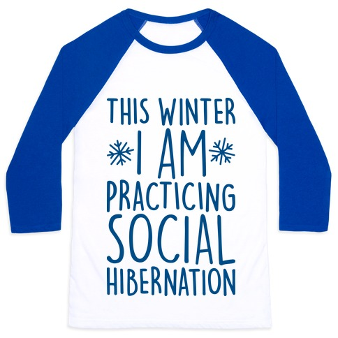 This Winter I'm Practicing Social Hibernation Baseball Tee