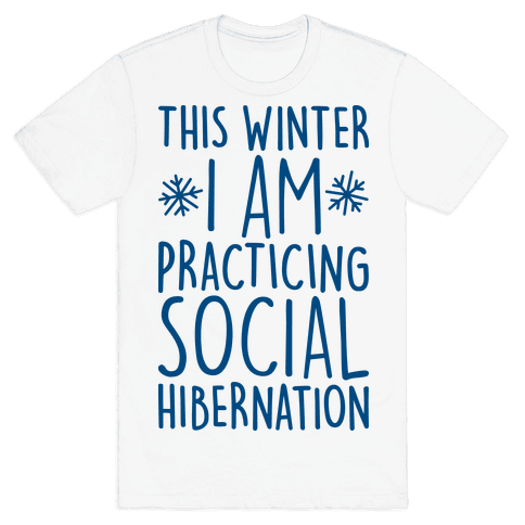 This Winter I'm Practicing Social Hibernation Mens T-Shirt