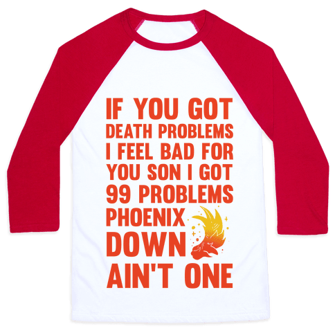 99 Problems Phoenix Down Ain't One Baseball Tee