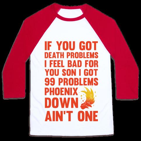 99 Problems Phoenix Down Ain't One Baseball Tee