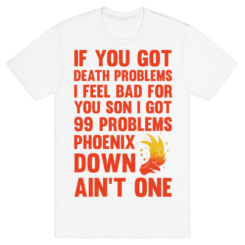 99 Problems Phoenix Down Ain't One Mens T-Shirt