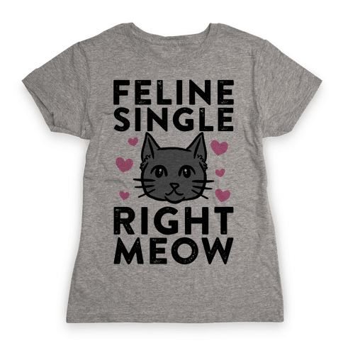 Feline Single Right Meow Womens T-Shirt