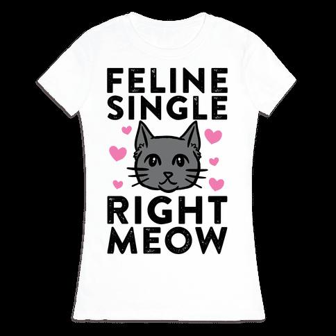 Feline Single Right Meow Womens T-Shirt