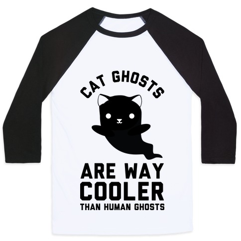 Cat Ghosts Are Way Cooler Than Human Ghosts Baseball Tee
