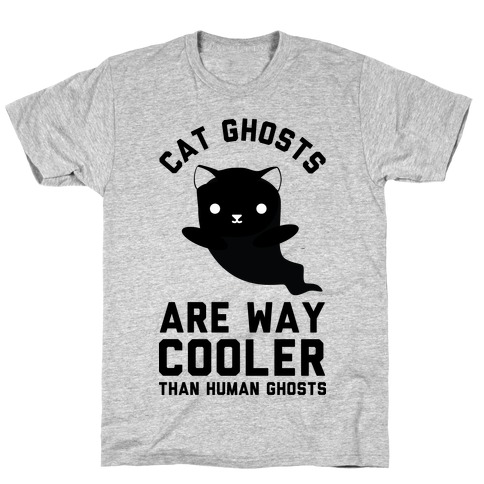 Cat Ghosts Are Way Cooler Than Human Ghosts T-Shirt