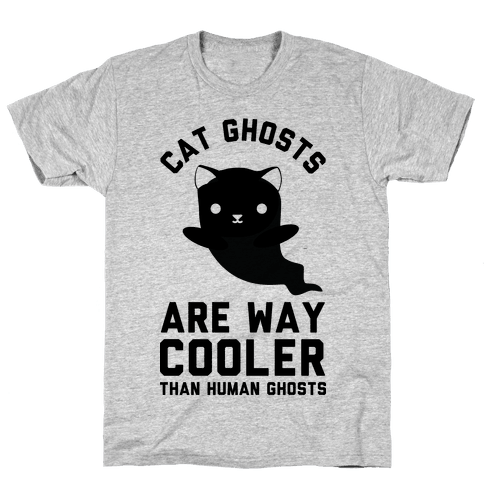 Cat Ghosts Are Way Cooler Than Human Ghosts Mens T-Shirt
