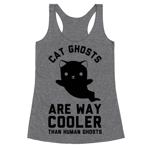 Cat Ghosts Are Way Cooler Than Human Ghosts Racerback Tank Top