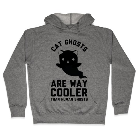 Cat Ghosts Are Way Cooler Than Human Ghosts Hooded Sweatshirt