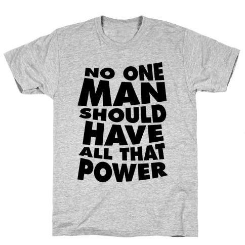 No One Man Should Have All That Power Mens T-Shirt