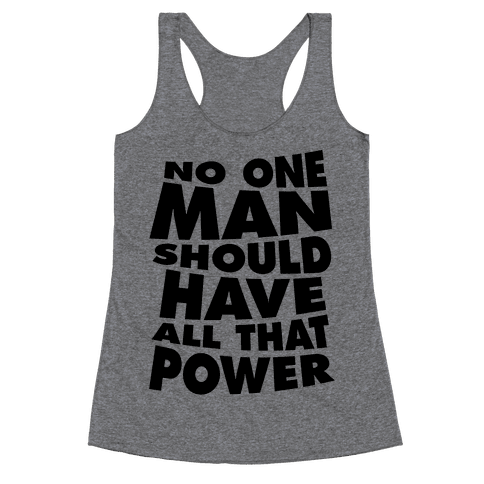 No One Man Should Have All That Power Racerback Tank Top
