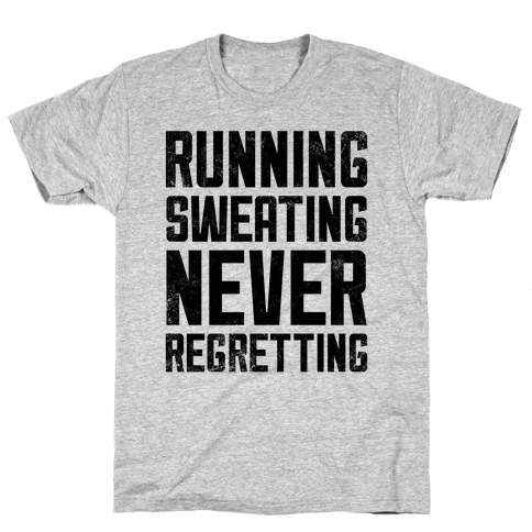 Running, Sweating, Never Regretting Mens T-Shirt