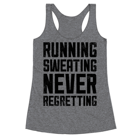Running, Sweating, Never Regretting Racerback Tank Top