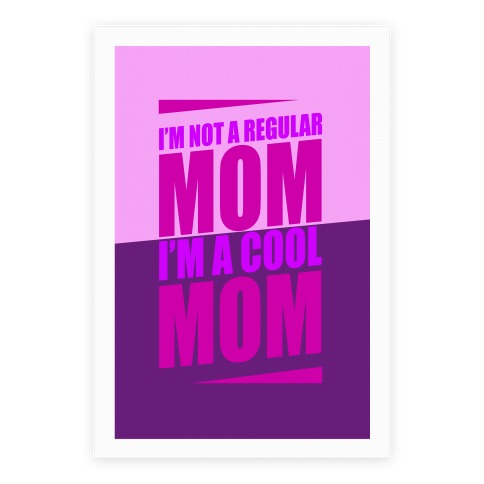 I'm Not A Regular Mom, I'm A Cool Mom Poster