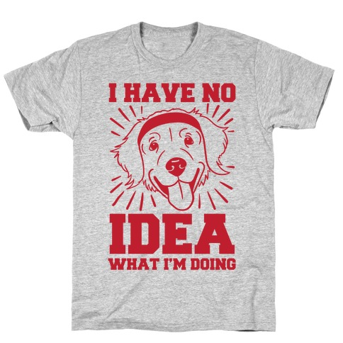 I Have No Idea What I'm Doing (Dog) T-Shirt