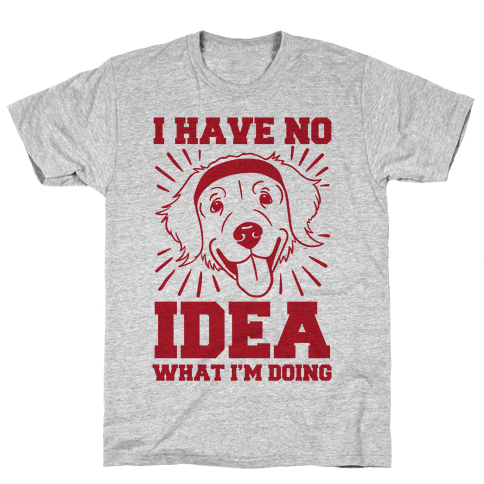 I Have No Idea What I'm Doing (Dog) Mens T-Shirt