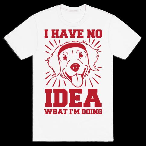 I Have No Idea What I'm Doing (Dog) Mens T-Shirt