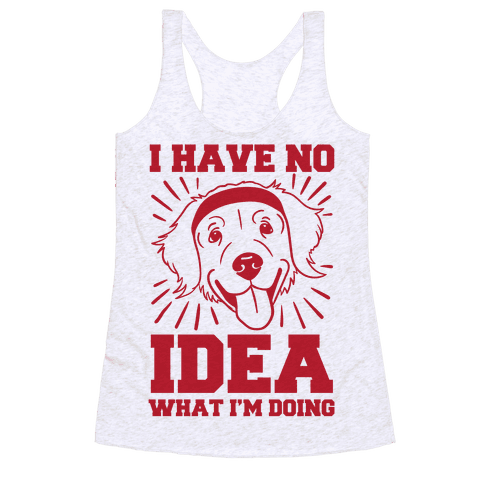 I Have No Idea What I'm Doing (Dog) Racerback Tank Top