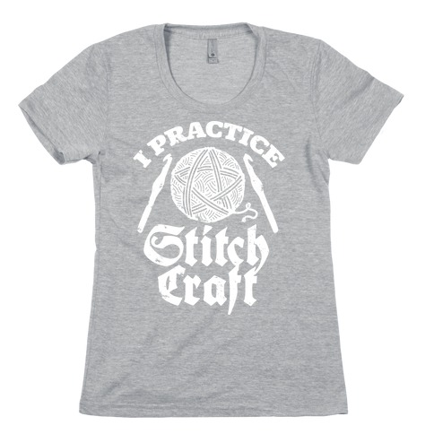 I Practice Stitchcraft Womens T-Shirt