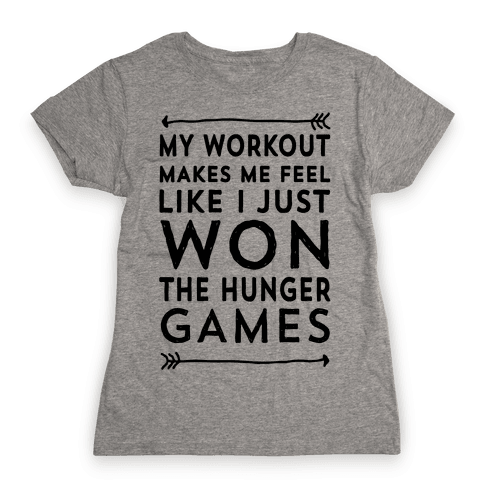 My Workout Makes Me Feel Like I just Won The Hunger Games Womens T-Shirt