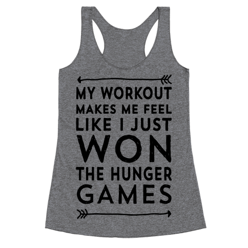 My Workout Makes Me Feel Like I just Won The Hunger Games Racerback Tank Top
