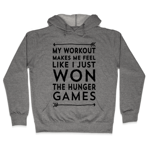My Workout Makes Me Feel Like I just Won The Hunger Games Hooded Sweatshirt