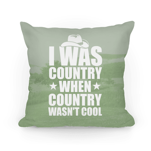 I Was Country When Country Wasn't Cool Pillow