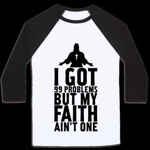 I Got 99 Problems But My Faith Ain't One Baseball Tee