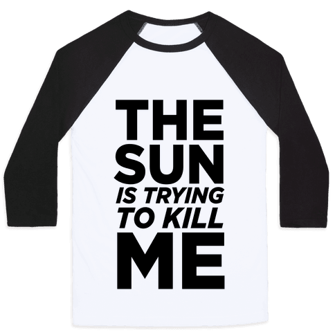 The Sun Is Trying To Kill Me Baseball Tee