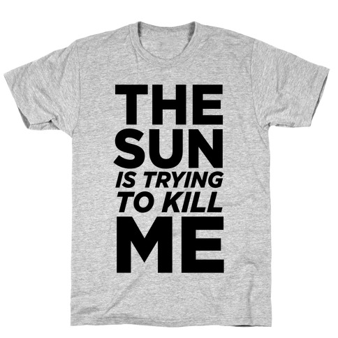 The Sun Is Trying To Kill Me Mens T-Shirt