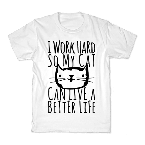 I Work Hard So My Cat Can Live A Better Life Kids T-Shirt