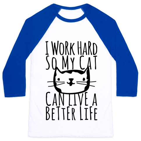 I Work Hard So My Cat Can Live A Better Life Baseball Tee